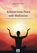 Achieve Inner Peace with Meditation: Techniques, Benefits and Inspirational Teachers - ebook